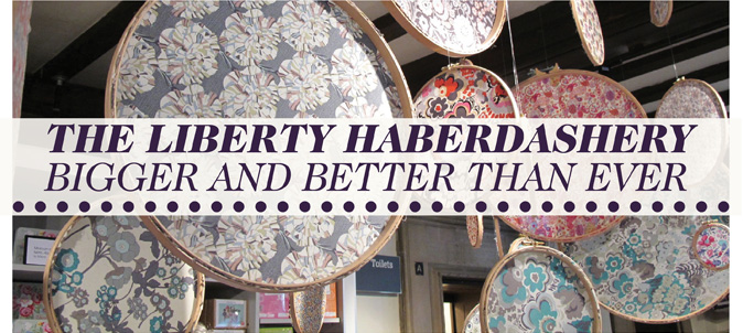 The Liberty Haberdashery - Bigger and Better than Ever